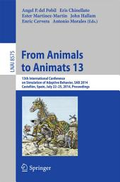 From Animals to Animats 13: 13th International Conference on Simulation of Adaptive Behavior, SAB 2014, Castellón, Spain, July 22-25, 2014, Proceedings