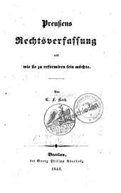 Preussens Rechtsverfassung und wie sie zu reformi[e]ren sein möchte