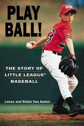 Play Ball!: The Story of Little League Baseball