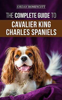 The Complete Guide to Cavalier King Charles Spaniels