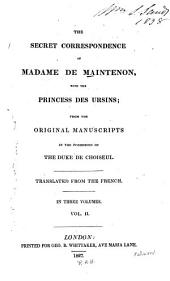 The Secret Correspondence of Madame de Maintenon: With the Princess Des Ursins; from the Original Manuscripts in the Possession of the Duke de Choiseul. Tr. from the French, Volume 2