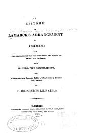 An Epitome of Lamarck's Arrangement of Testacæ: Being a Free Translation of that Part of His Works, De L'histoire Des Animaux Sans Vertèbres