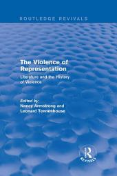 The Violence of Representation (Routledge Revivals): Literature and the History of Violence
