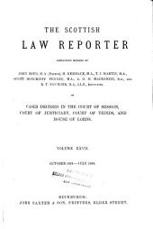 The Scottish Law Reporter: Continuing Reports ... of Cases Decided in the Court of Session, Court of Justiciary, Court of Teinds, and House of Lords, Volume 27