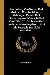 Sammlung von Natur- und Medicin- wie auch hierzu gehörigen Kunst- und Literatur-Geschichten so sich von 1717-26 in Schlesien und anderen Orten begeben ... und als Versuch ans Licht gestellet: Band 6