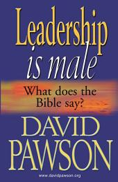 Leadership is Male: What does the Bible say?