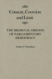 Consent, Coercion, and Limit: The Medieval Origins of Parliamentary Democracy