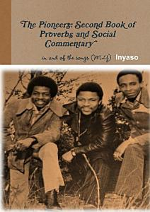 The Pioneers  Second Book of Proverbs and Social Commentary in and of the Songs Book