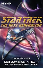 Star Trek - The Next Generation: Hinter feindlichen Linien: Der Dominion-Krieg 1 - Roman