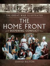 The Great War Illustrated - The Home Front: Deepening Conflict
