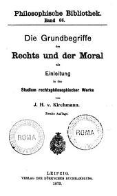 Die grundbegriffe des rechts und der moral als einleitung in das studium rechtsphilosophisher werke von J. H. v. Kirchmann: Band 1