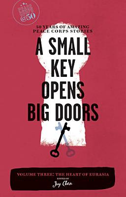 A Small Key Opens Big Doors  50 Years of Amazing Peace Corps Stories