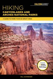 Hiking Canyonlands and Arches National Parks: A Guide To More Than 60 Great Hikes, Edition 4
