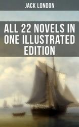 JACK LONDON  All 22 Novels in One Illustrated Edition PDF