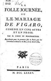 La folle journée, ou, Le mariage de Figaro: comédie en cinq actes, en prose