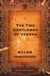 The Two Gentlemen of Verona: A Comedy