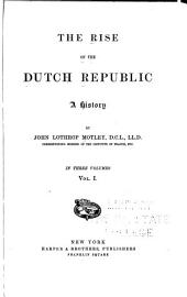 The Rise of the Dutch Republic: A History, Volume 1