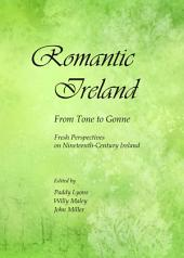 Romantic Ireland: From Tone to Gonne; Fresh Perspectives on Nineteenth-Century Ireland