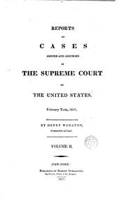 Reports of Cases Argued and Adjudged in the Supreme Court of the United States. February Term, 1816[-January Term, 1827]: Volume 2