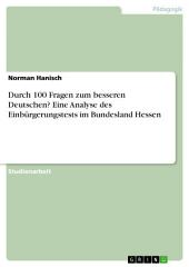 Durch 100 Fragen zum besseren Deutschen? Eine Analyse des Einbürgerungstests im Bundesland Hessen