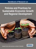 Handbook of Research on Policies and Practices for Sustainable Economic Growth and Regional Development