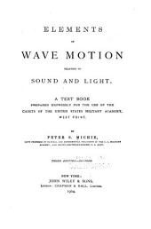 Elements of Wave Motion Relating to Sound and Light: A Text Book Prepared Expressly for the Use of the Cadets of the United States Military Academy, West Point
