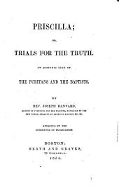 Priscilla; Or, Trials for the Truth: An Historic Tale of the Puritans and the Baptists
