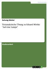 """Textanalytische Übung zu Eduard Mörike """"Auf eine Lampe"""""""