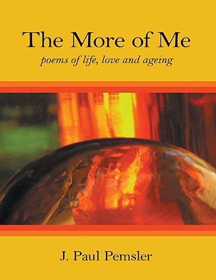 The More of Me  Poems of Life  Love and Ageing PDF