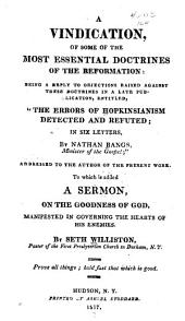 "A Vindication of Some of the Most Essential Doctrines of the Reformation: Being a Reply to Objections Raised Against These Doctrines in a Late Publication, Entitled: ""The Errors of Hopkinsianism Detected and Refuted; in Six Letters, by Nathan Bangs ..."" Addressed to the Author of the Present Work"