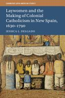 Laywomen and the Making of Colonial Catholicism in New Spain  1630 1790 PDF