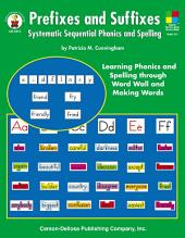 Prefixes and Suffixes, Grades 3 - 8: Systematic Sequential Phonics and Spelling