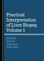 Practical Interpretation of Liver Biopsy, Volume 1