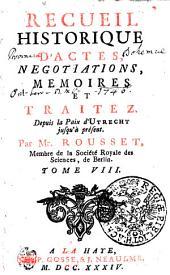 Recueil Historique D'Actes, Negotiations, Memoires Et Traitez: Depuis la Paix d'Utrecht jusqu'a présent, Volume8