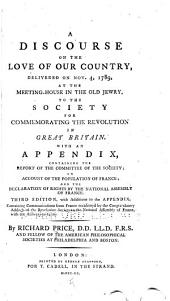 A Discourse on the Love of Our Country: Delivered on Nov. 4, 1789, at the Meeting-house in the Old Jewry, to the Society for Commemorating the Revolution in Great Britain