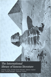 The International Library of Famous Literature: Selections from the World's Great Writers, Ancient, Mediaeval, and Modern, with Biographical and Explanatory Notes and with Introductions, Volume 17