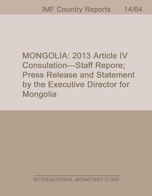 Mongolia  2013 Article IV Consultation Staff Report  Press Release and Statement by the Executive Director for Mongolia PDF