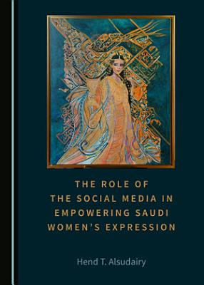 The Role of the Social Media in Empowering Saudi Women   s Expression
