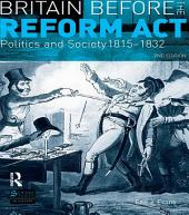 Britain before the Reform Act: Politics and Society 1815-1832, Edition 2