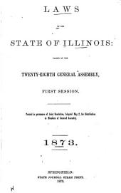 Laws of the State of Illinois Enacted by the General Assembly: Volume 28