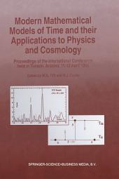 Modern Mathematical Models of Time and their Applications to Physics and Cosmology: Proceedings of the International Conference held in Tucson, Arizona, 11–13 April, 1996