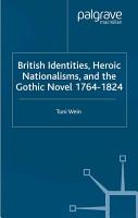 British Identities  Heroic Nationalisms  and the Gothic Novel  1764 1824 PDF