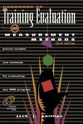 Handbook of Training Evaluation and Measurement Methods: Edition 3