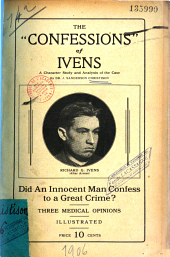 "The ""confessions"" of Richard G. Ivens: Did an Innocent Man Confess to a Great Crime ?"