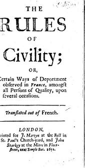 The Rules of Civility: Or, Certain Ways of Deportment Observed in France Amongst All Persons of Quality Upon Several Occasions