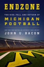 Endzone: The Rise, Fall, and Return of Michigan Football