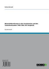 Wirtschaftsreformen in der Sowjetunion und der Tschechoslowakei 1946-1969. Ein Vergleich.