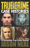 True Crime Case Histories - Volume 4