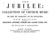 The jubilee: an extensive collection of church music for the choir, the congregation, and the singing-school
