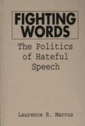 Fighting Words: The Politics of Hateful Speech